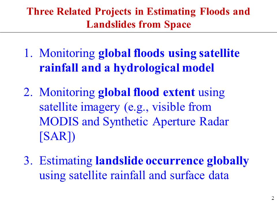 Three Related Projects in Estimating Floods and Landslides from Space 1.Monitoring global floods using satellite rainfall and a hydrological model 2.