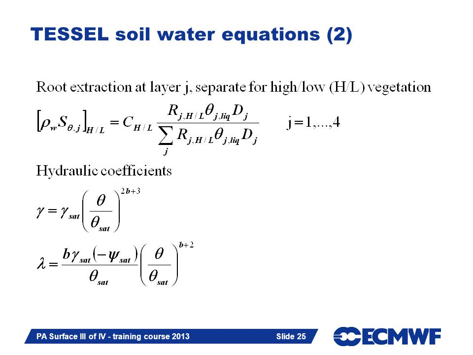 Slide 25 PA Surface III of IV - training course 2013 Slide 25 TESSEL soil water equations (2)