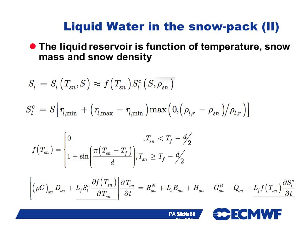 Slide 38 PA Surface III of IV - training course 2013 Liquid Water in the snow-pack (II) The liquid reservoir is function of temperature, snow mass and snow density Slide 38