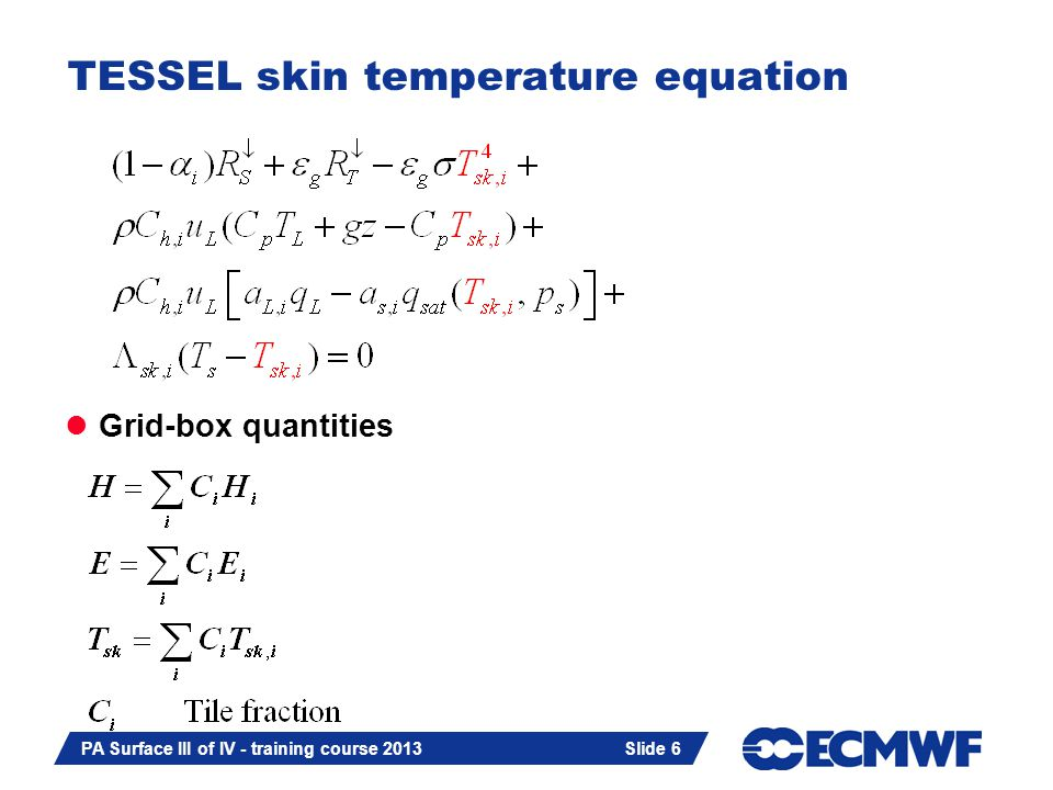 Slide 6 PA Surface III of IV - training course 2013 Slide 6 TESSEL skin temperature equation Grid-box quantities