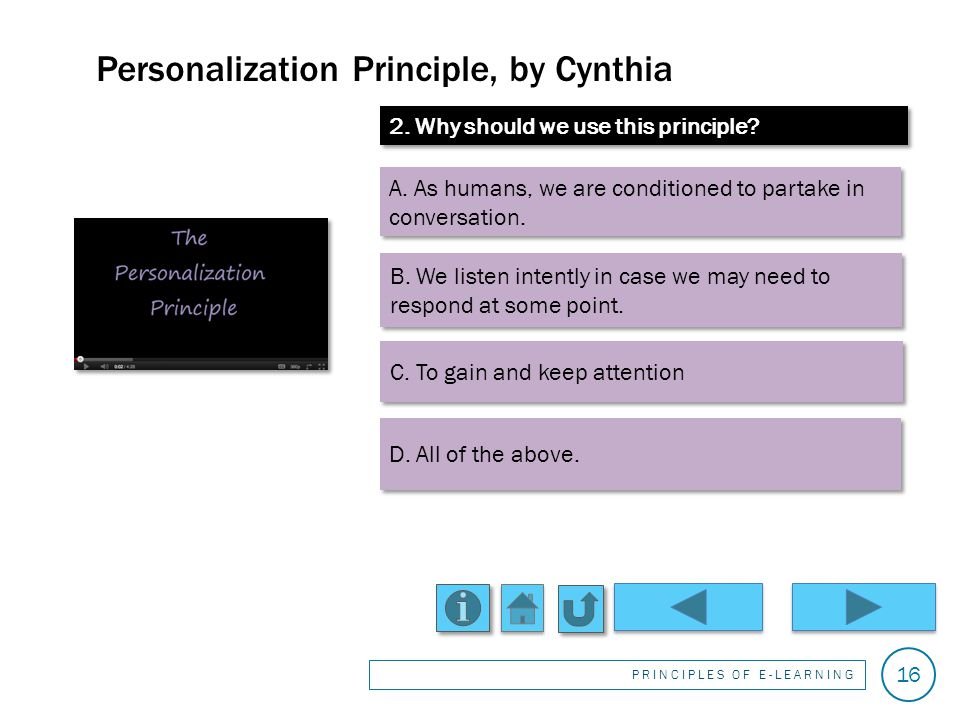 Personalization Principle, by Cynthia PRINCIPLES OF E-LEARNING 15 1.