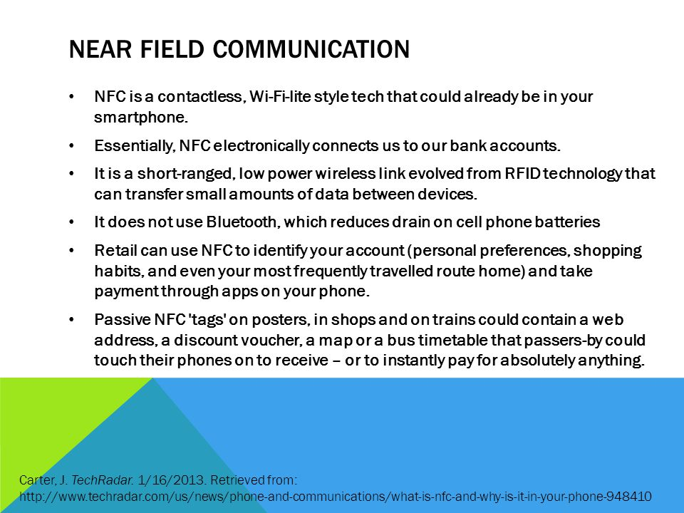 NEAR FIELD COMMUNICATION NFC is a contactless, Wi-Fi-lite style tech that could already be in your smartphone.
