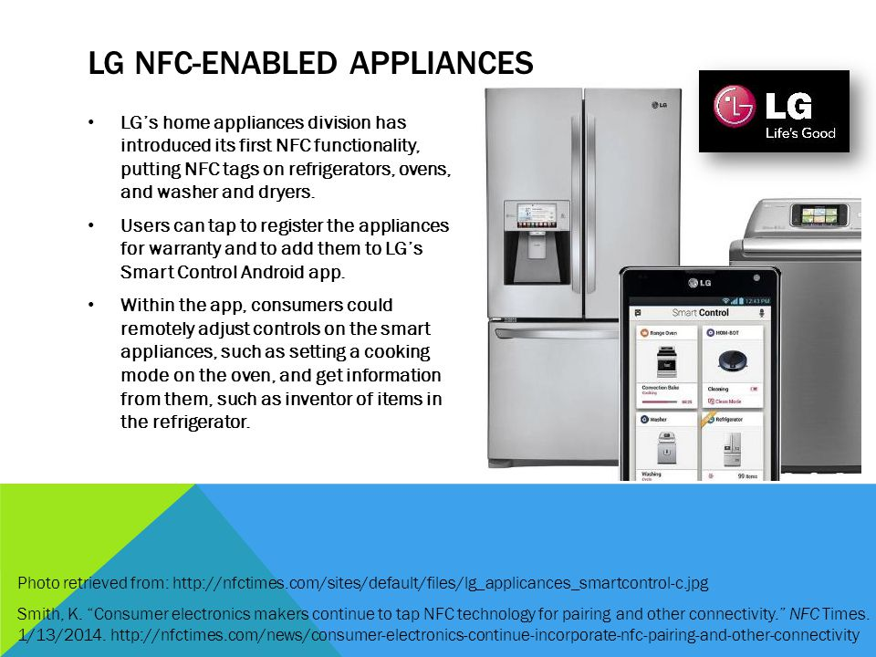 LG NFC-ENABLED APPLIANCES LGs home appliances division has introduced its first NFC functionality, putting NFC tags on refrigerators, ovens, and washer and dryers.