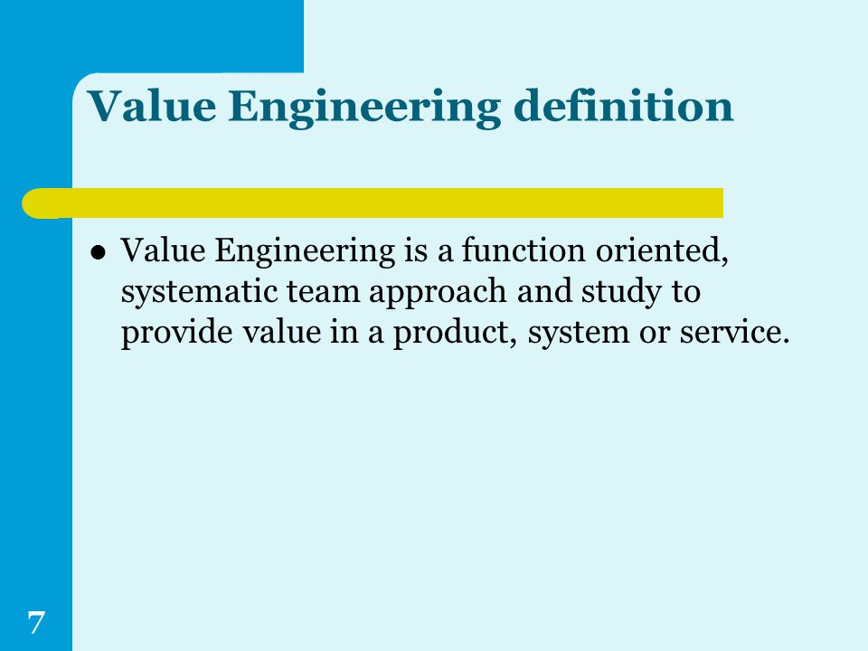 Value Engineering definition Value Engineering is a function oriented, systematic team approach and study to provide value in a product, system or service.