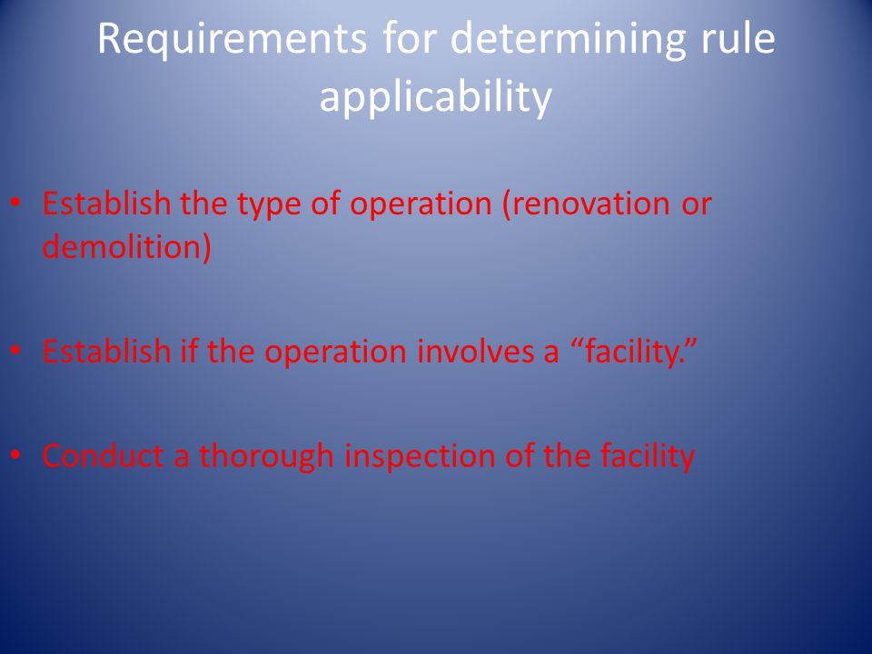 Requirements for determining rule applicability Establish the type of operation (renovation or demolition) Establish if the operation involves a facility.