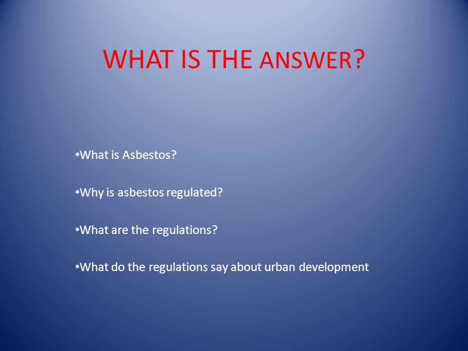 WHAT IS THE ANSWER . What is Asbestos. Why is asbestos regulated.