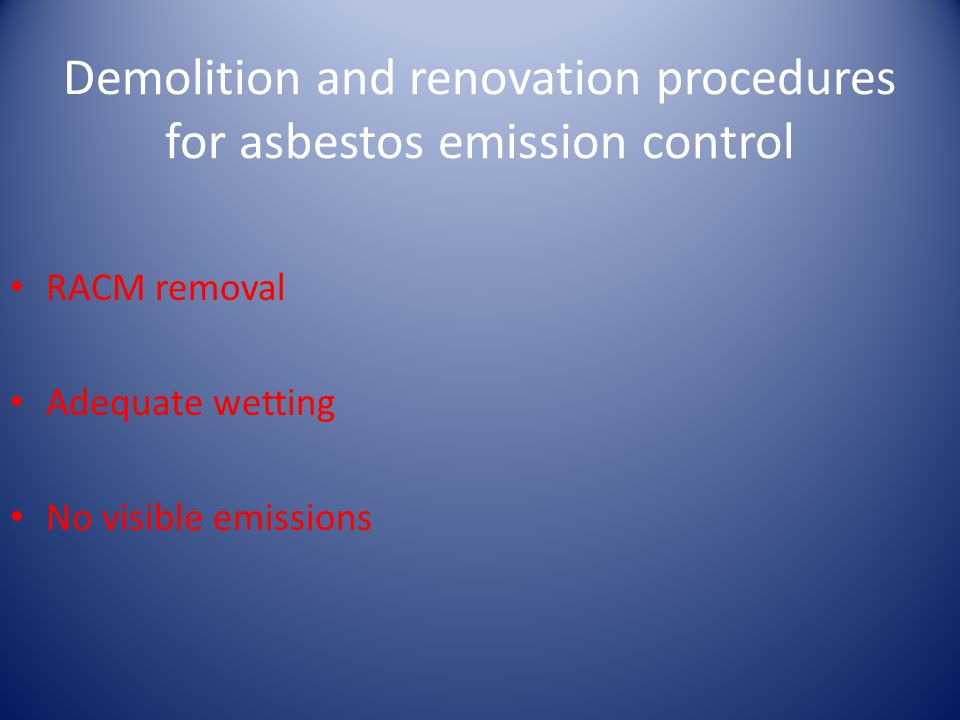 Demolition and renovation procedures for asbestos emission control RACM removal Adequate wetting No visible emissions