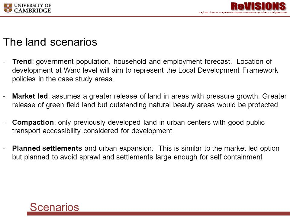 Scenarios Regional Visions of Integrated Sustainable Infrastructure Optimised for Neighbourhoods The land scenarios -Trend: government population, household and employment forecast.