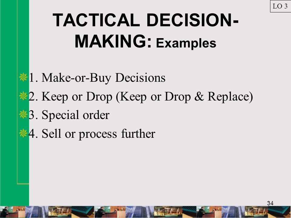 34 TACTICAL DECISION- MAKING: Examples 1. Make-or-Buy Decisions 2.