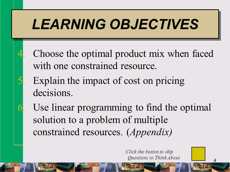 4 4.Choose the optimal product mix when faced with one constrained resource.