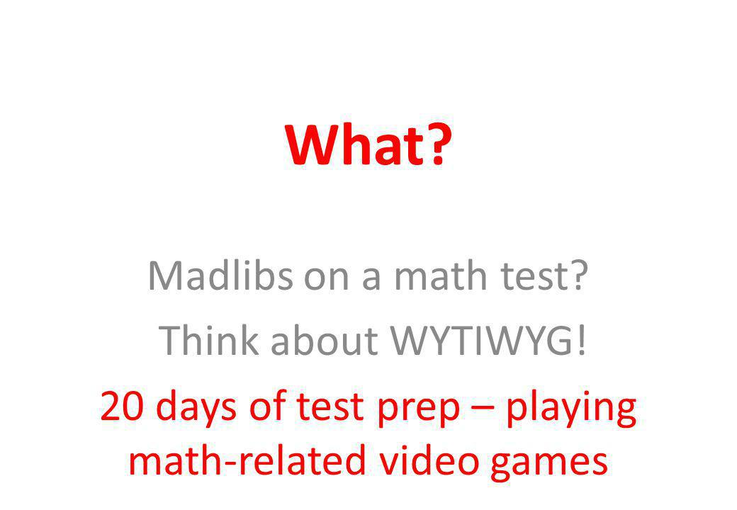 What. Madlibs on a math test. Think about WYTIWYG.