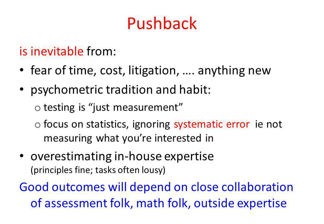 Pushback is inevitable from: fear of time, cost, litigation, ….