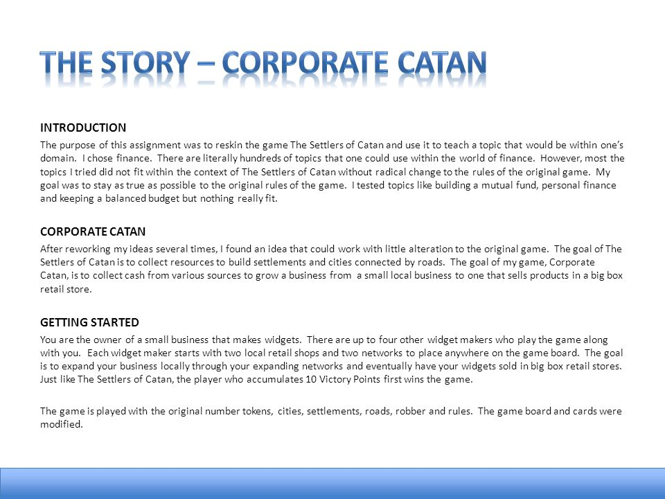 INTRODUCTION The purpose of this assignment was to reskin the game The Settlers of Catan and use it to teach a topic that would be within ones domain.