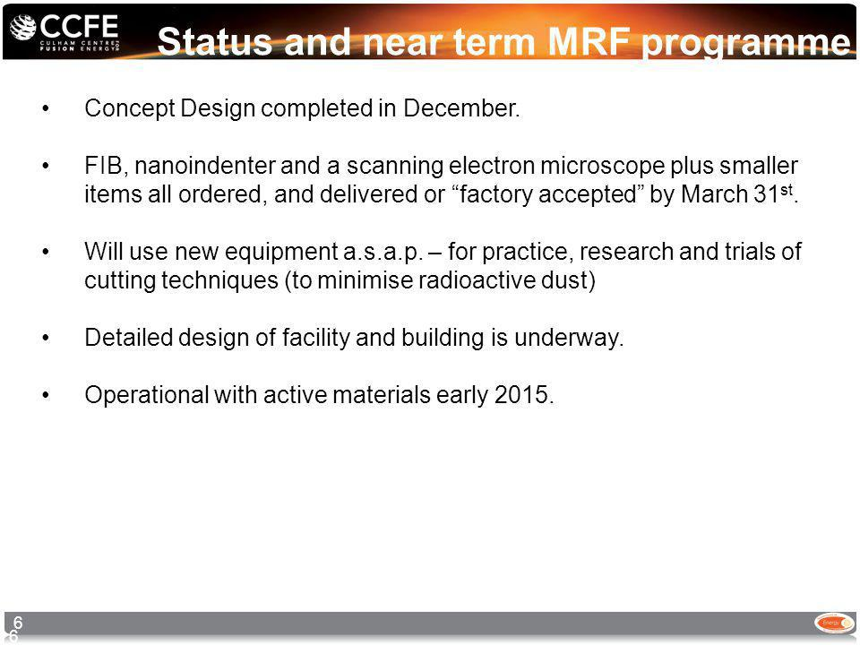 Status and near term MRF programme 6 6 Concept Design completed in December.