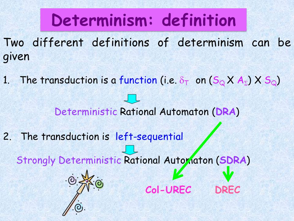 Two different definitions of determinism can be given 1.The transduction is a function (i.e.