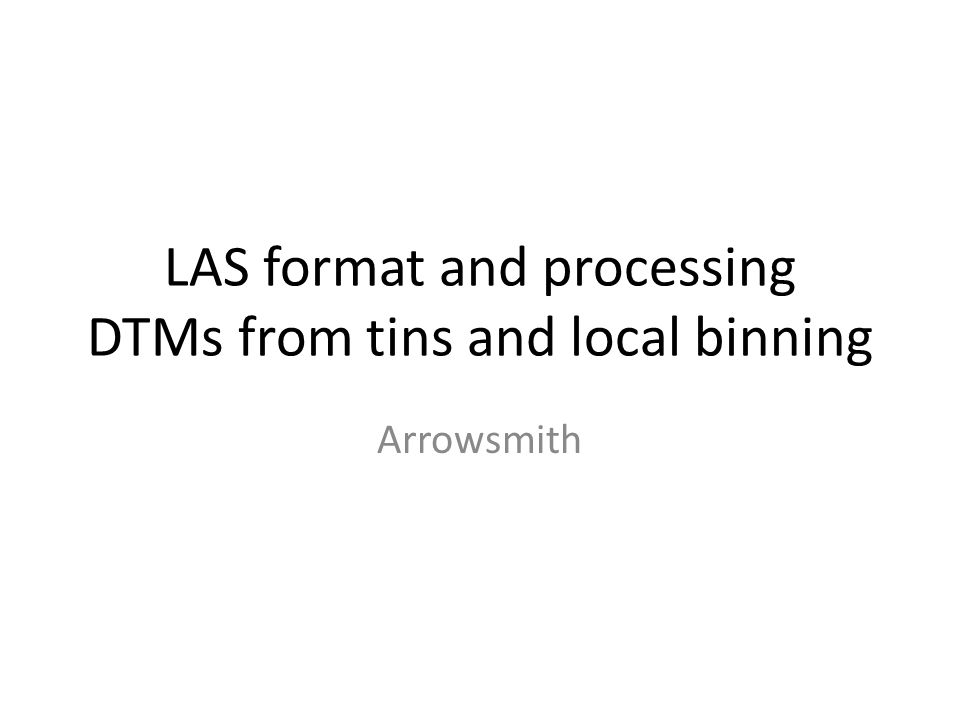 LAS format and processing DTMs from tins and local binning Arrowsmith