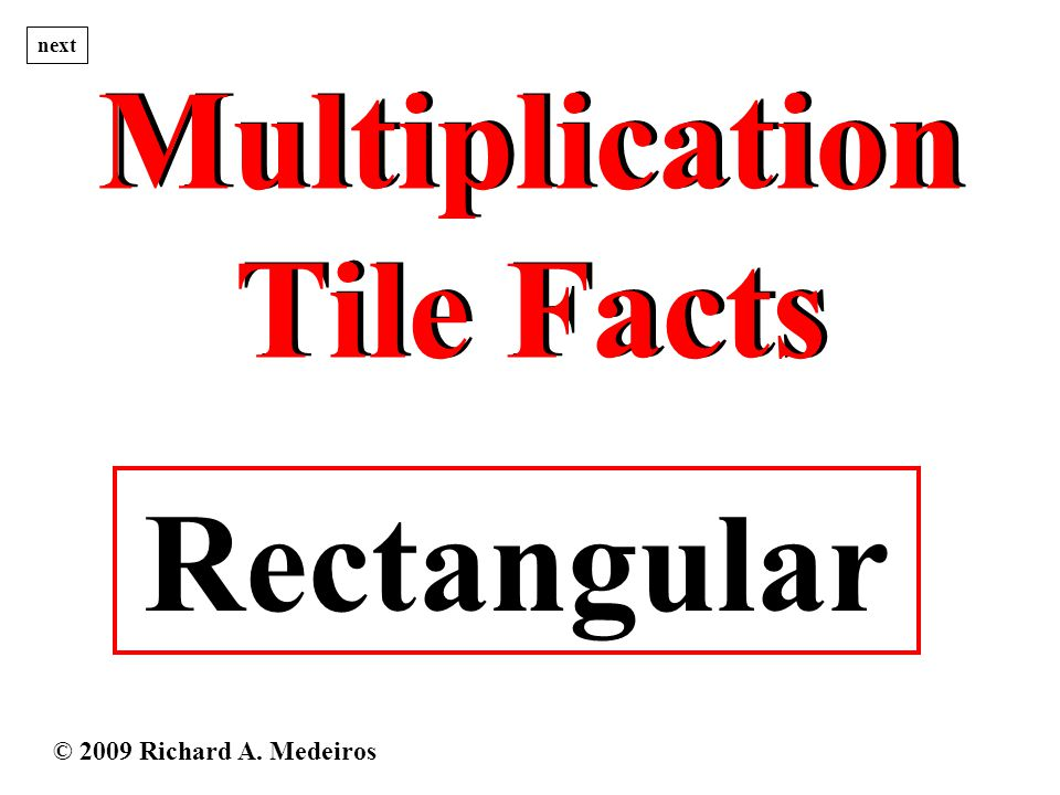 Multiplication Tile Facts Multiplication Tile Facts Rectangular next © 2009 Richard A. Medeiros