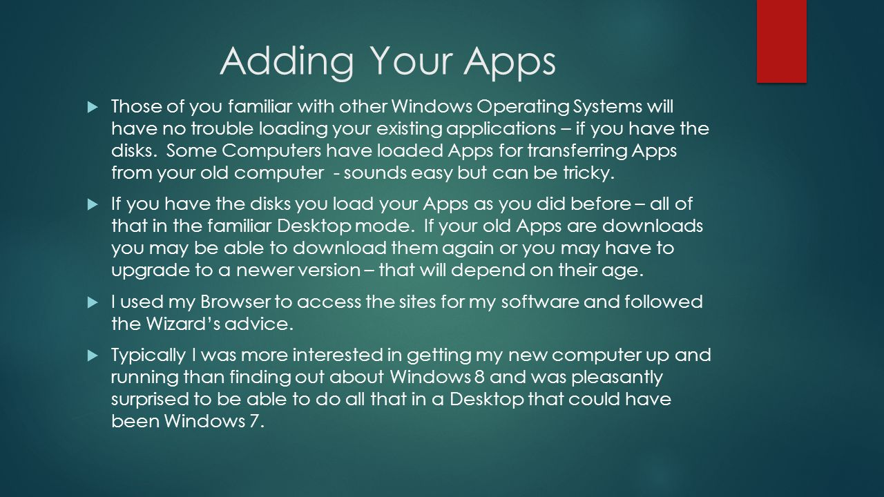 Adding Your Apps Those of you familiar with other Windows Operating Systems will have no trouble loading your existing applications – if you have the disks.