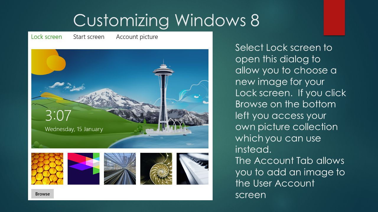 Customizing Windows 8 Select Lock screen to open this dialog to allow you to choose a new image for your Lock screen.
