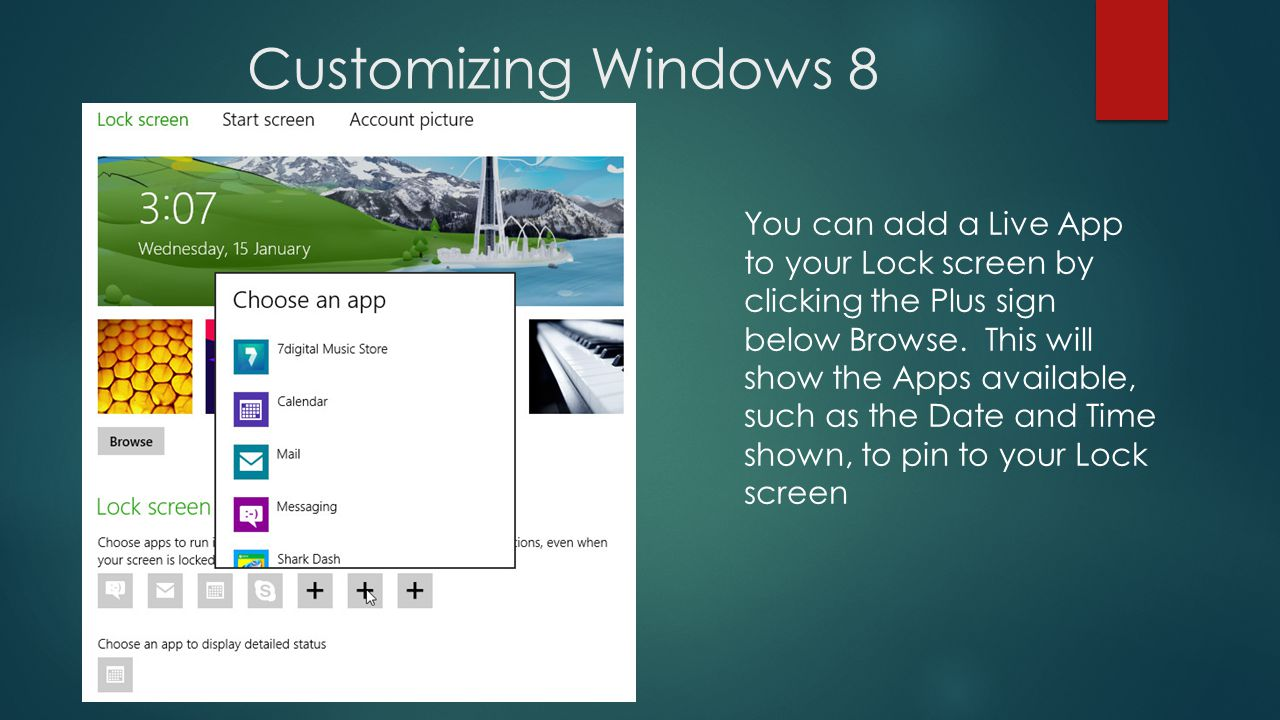 Customizing Windows 8 You can add a Live App to your Lock screen by clicking the Plus sign below Browse.