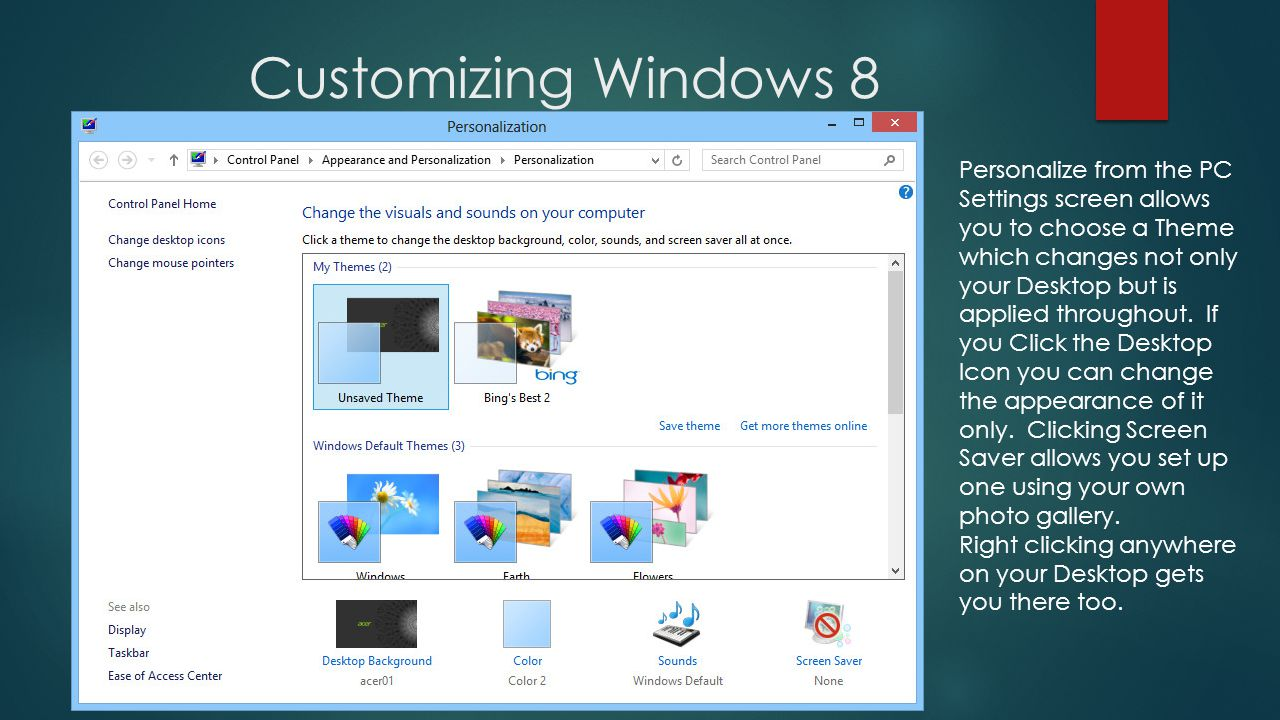 Customizing Windows 8 Personalize from the PC Settings screen allows you to choose a Theme which changes not only your Desktop but is applied throughout.