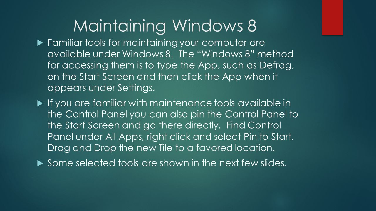Maintaining Windows 8 Familiar tools for maintaining your computer are available under Windows 8.
