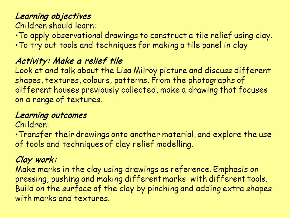 Learning objectives Children should learn: To apply observational drawings to construct a tile relief using clay.