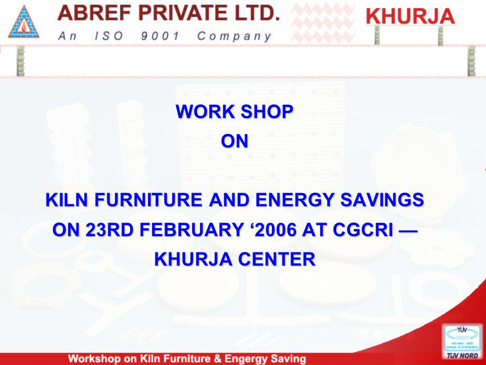 WORK SHOP ON KILN FURNITURE AND ENERGY SAVINGS ON 23RD FEBRUARY 2006 AT CGCRI KHURJA CENTER