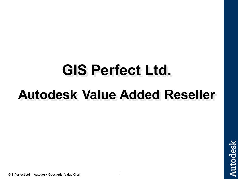 9 GIS Perfect Ltd. – Autodesk Geospatial Value Chain GIS Perfect Ltd.