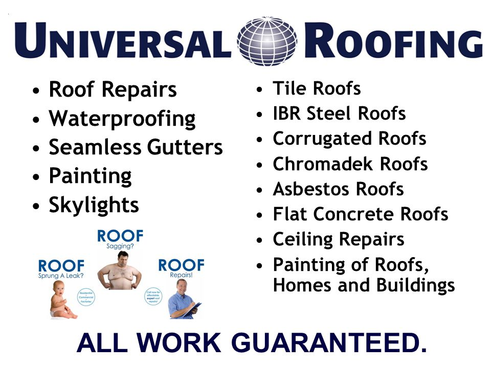 Roof Repairs Waterproofing Seamless Gutters Painting Skylights Tile Roofs IBR Steel Roofs Corrugated Roofs Chromadek Roofs Asbestos Roofs Flat Concrete Roofs Ceiling Repairs Painting of Roofs, Homes and Buildings ALL WORK GUARANTEED.