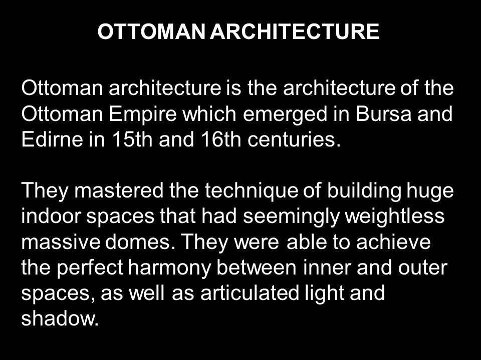 OTTOMAN ARCHITECTURE Ottoman architecture is the architecture of the Ottoman Empire which emerged in Bursa and Edirne in 15th and 16th centuries.