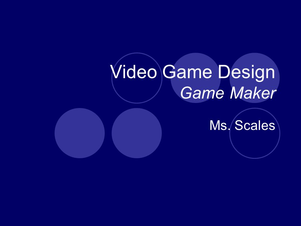Video Game Design Game Maker Ms. Scales