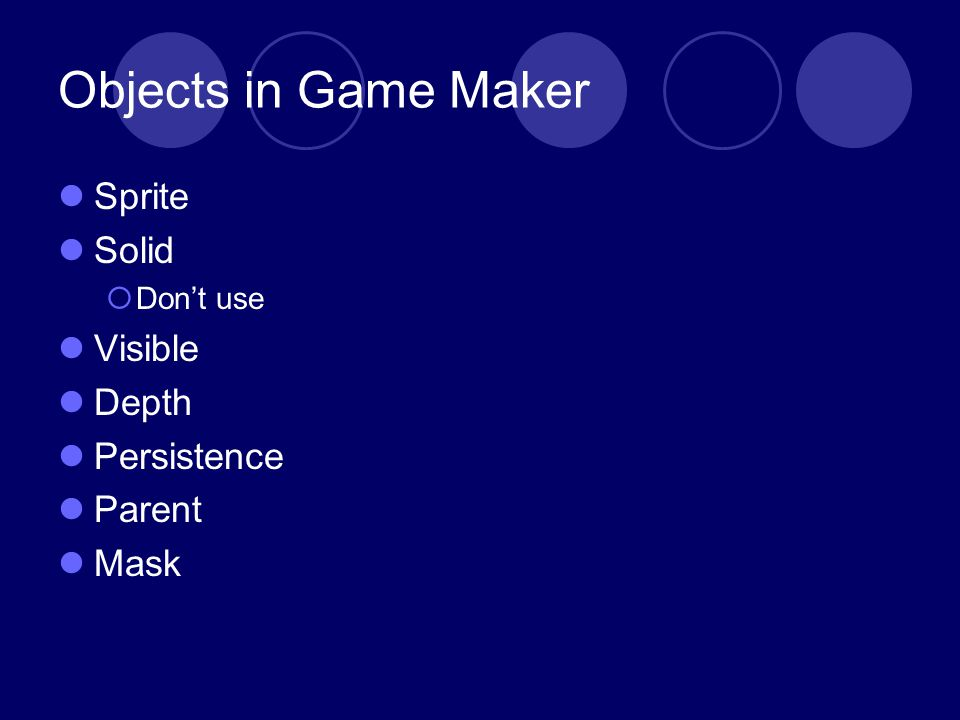 Objects in Game Maker Sprite Solid Dont use Visible Depth Persistence Parent Mask