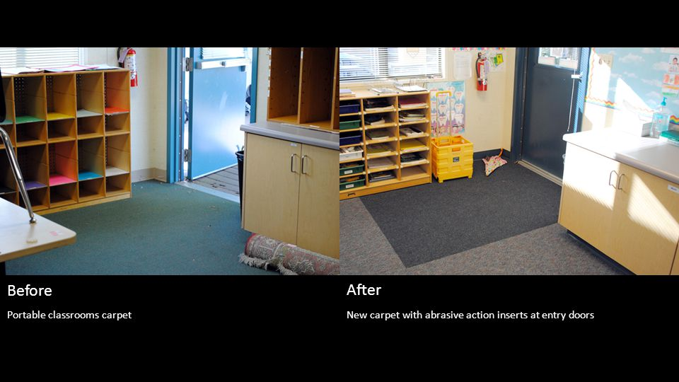 New carpet with abrasive action inserts at entry doors Before After Portable classrooms carpet