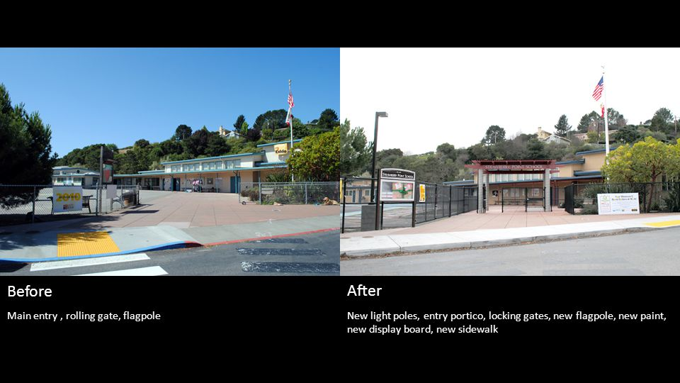 New light poles, entry portico, locking gates, new flagpole, new paint, new display board, new sidewalk Before After Main entry, rolling gate, flagpole