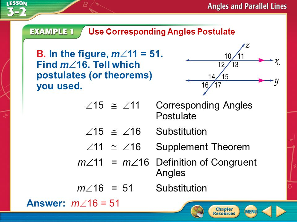 Example 1 Use Corresponding Angles Postulate B. In the figure, m 11 = 51.