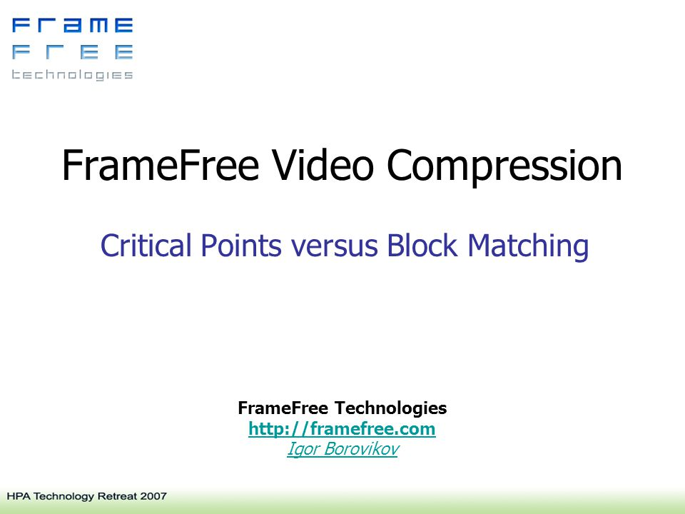 FrameFree Video Compression Critical Points versus Block Matching FrameFree Technologies http://framefree.com Igor Borovikov