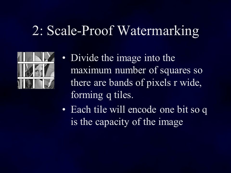 2: Scale-Proof Watermarking Divide the image into the maximum number of squares so there are bands of pixels r wide, forming q tiles.