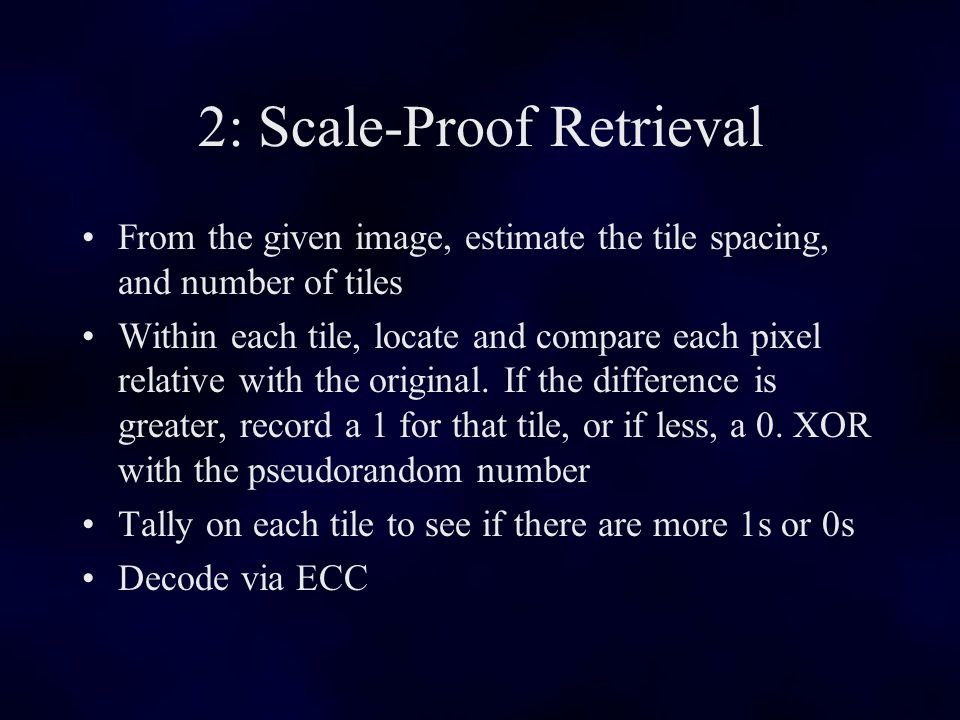 2: Scale-Proof Retrieval From the given image, estimate the tile spacing, and number of tiles Within each tile, locate and compare each pixel relative with the original.