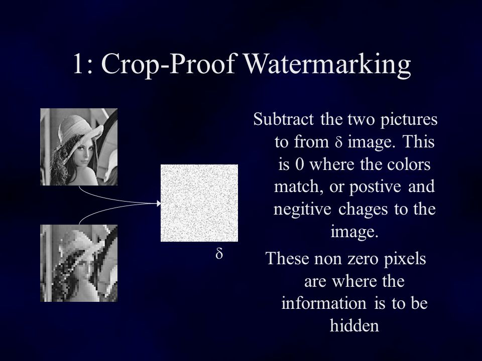 1: Crop-Proof Watermarking Subtract the two pictures to from image.
