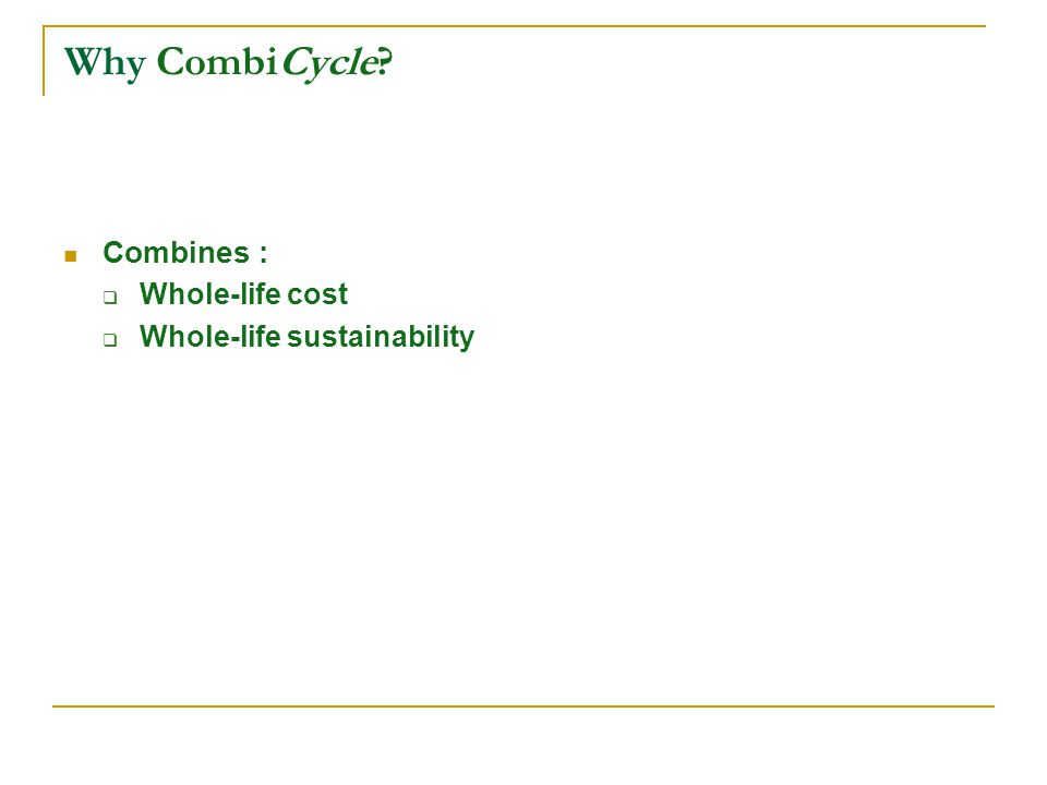 Why CombiCycle Combines : Whole-life cost Whole-life sustainability