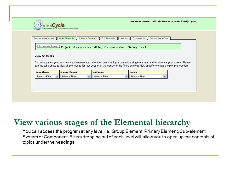 View various stages of the Elemental hierarchy You can access the program at any level I,e, Group Element, Primary Element, Sub-element, System or Component.