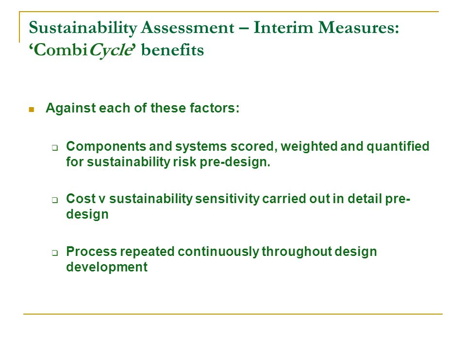 Sustainability Assessment – Interim Measures: CombiCycle benefits Against each of these factors: Components and systems scored, weighted and quantified for sustainability risk pre-design.