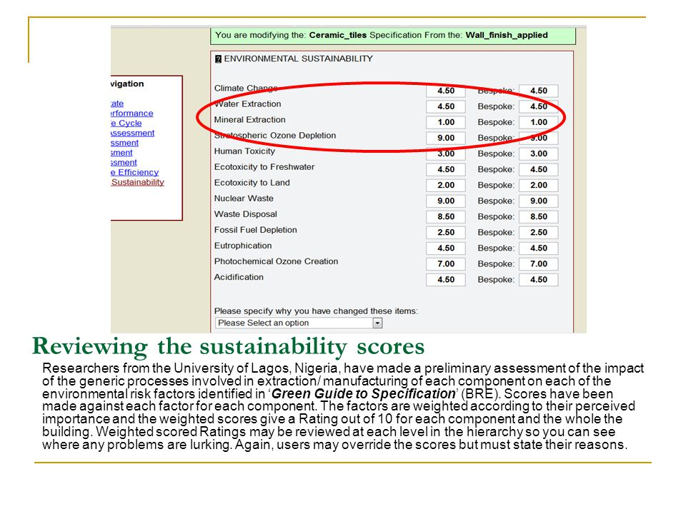 Reviewing the sustainability scores Researchers from the University of Lagos, Nigeria, have made a preliminary assessment of the impact of the generic processes involved in extraction/ manufacturing of each component on each of the environmental risk factors identified in Green Guide to Specification (BRE).