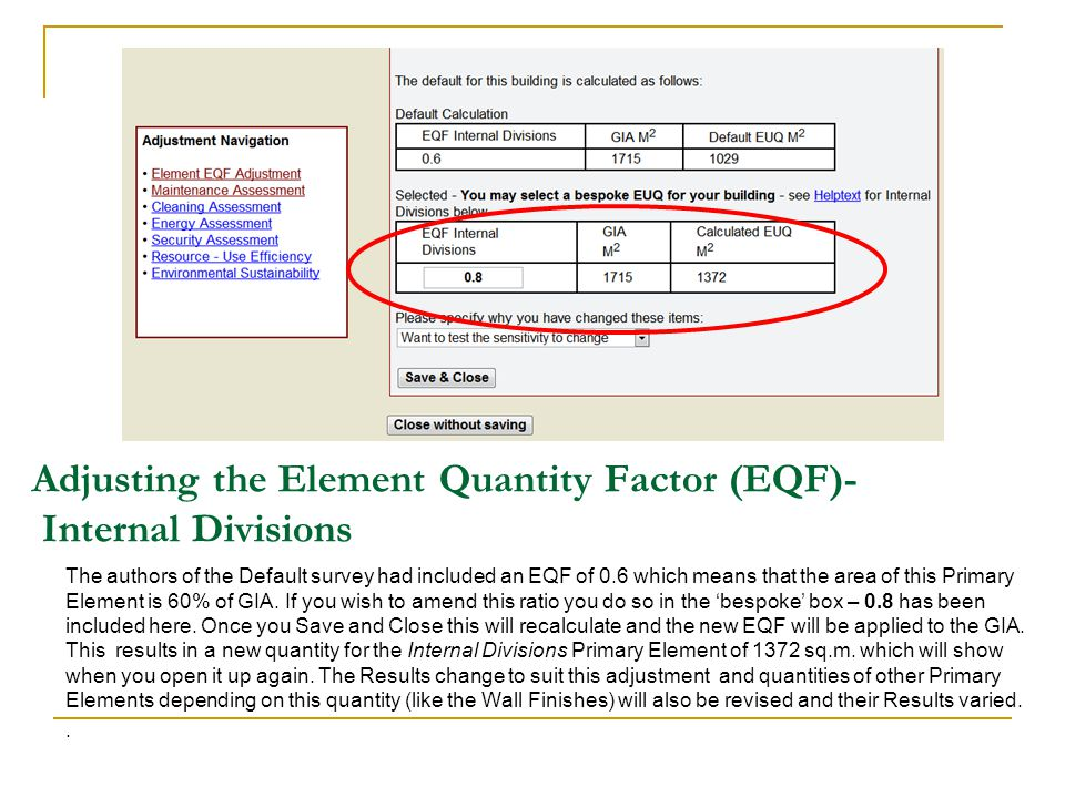 Adjusting the Element Quantity Factor (EQF)- Internal Divisions The authors of the Default survey had included an EQF of 0.6 which means that the area of this Primary Element is 60% of GIA.