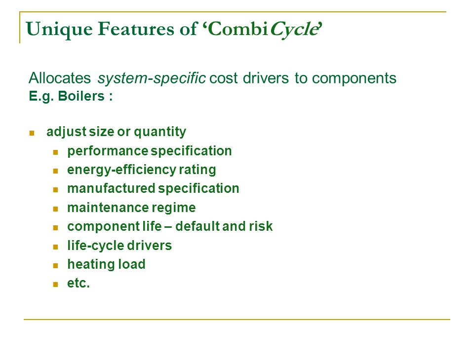 Unique Features of CombiCycle Allocates system-specific cost drivers to components E.g.