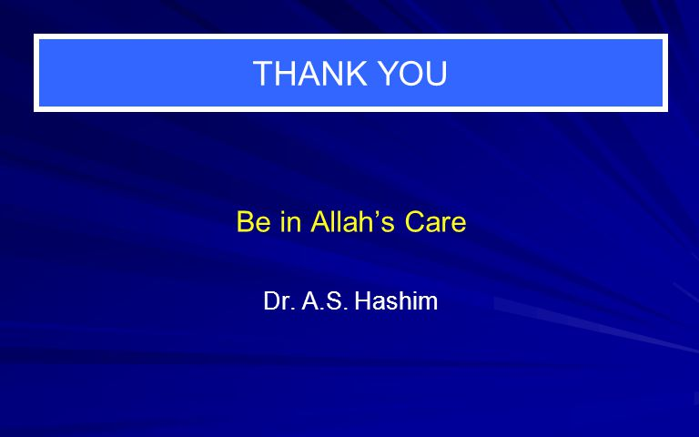 THANK YOU Be in Allahs Care Dr. A.S. Hashim