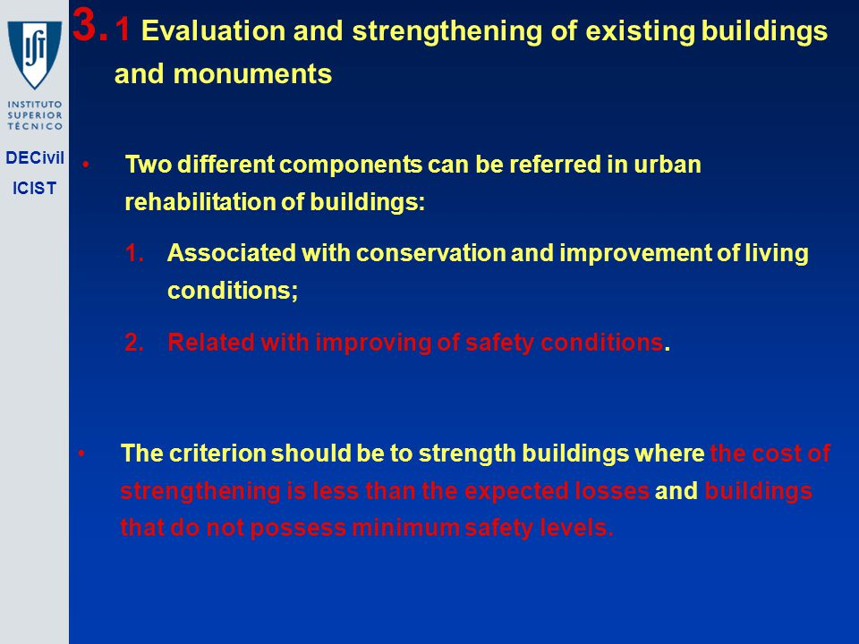 DECivil ICIST Two different components can be referred in urban rehabilitation of buildings: 1.Associated with conservation and improvement of living conditions; 2.Related with improving of safety conditions.