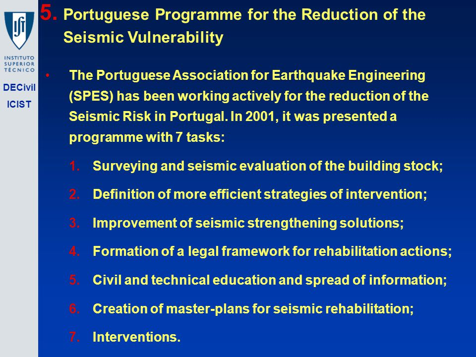 DECivil ICIST The Portuguese Association for Earthquake Engineering (SPES) has been working actively for the reduction of the Seismic Risk in Portugal.