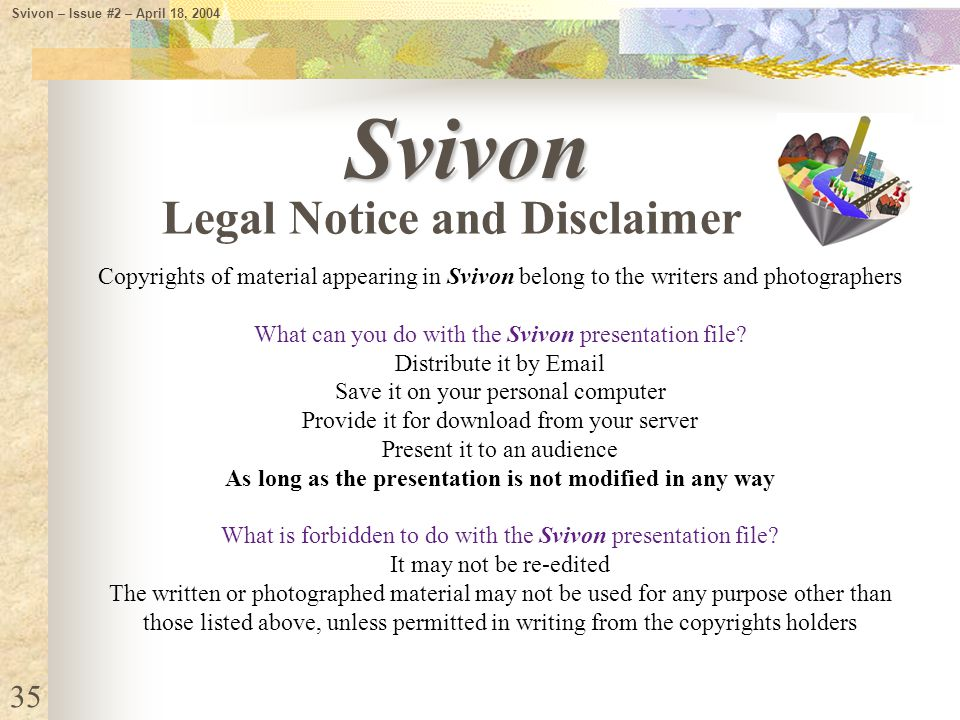 Legal Notice and Disclaimer Svivon Copyrights of material appearing in Svivon belong to the writers and photographers What can you do with the Svivon presentation file.